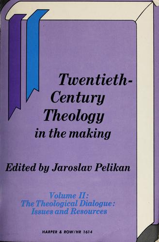 Twentieth Century Theology in the Making
