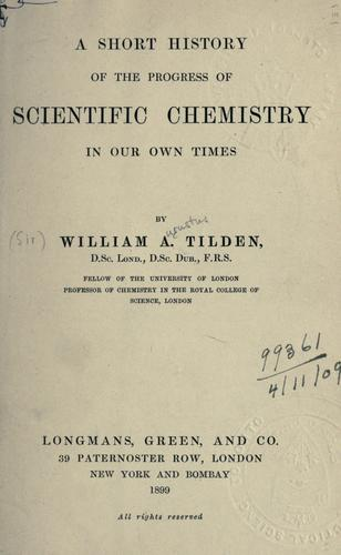 A short history of the progress of scientific chemistry in our own times.