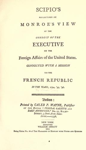 Download Scipio's reflections on Monroe's View of the conduct of the executive on the foreign affairs of the United States.