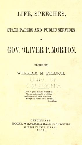 Life, speeches, state papers and public services of Gov. Oliver P. Morton.