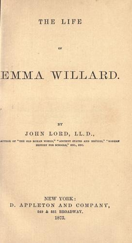 The life of Emma Willard.