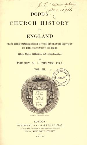 Dodd's Church history of England from the commencement of the sixteenth century to the revolution in 1688