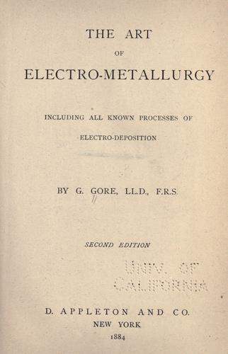 The art of electro-metallurgy including all known processes of electro-de-position …