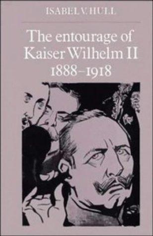 The entourage of Kaiser Wilhelm II, 1888-1918