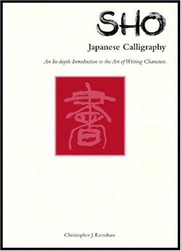 Image for Sho Japanese Calligraphy: An In-Depth Introduction to the Art of Writing Characters