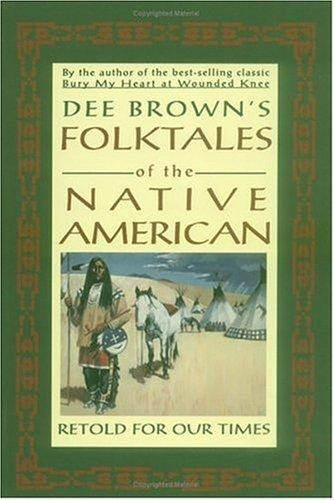 Dee Brown's folktales of the Native American, retold for our times