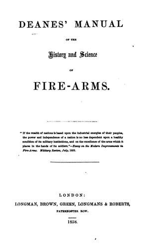 Deanes' manual of the history and science of fire-arms …