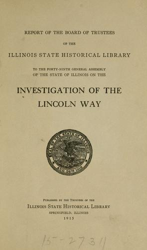Report of the Board of Trustees of the Illinois State Historical Library to the forty-ninth General Assembly of the state of Illinois on the investigation of the Lincoln way.