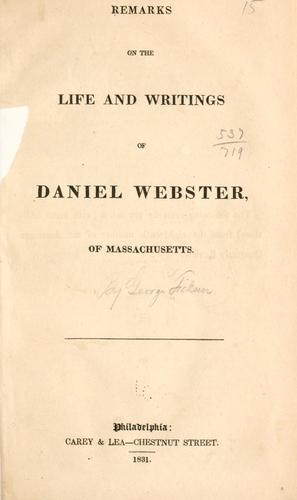 Remarks on the life and writings of Daniel Webster of Massachusetts.
