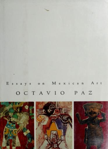 Essays on Mexican art by Octavio Paz