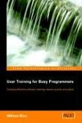 User Training for Busy Programmers by William Rice