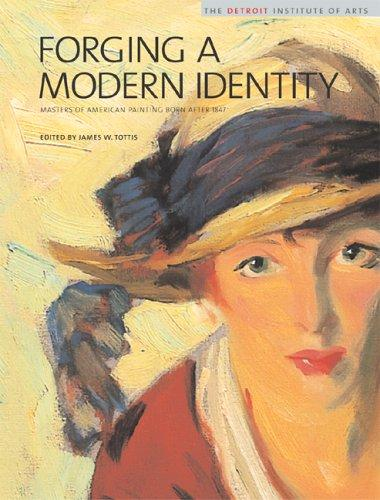 Forging a Modern Identity: Masters of American Painting Born after 1847 by James Tottis