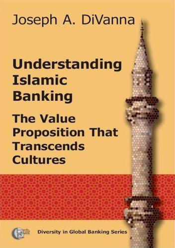 Understanding Islamic Banking. The Value Proposition that Transcends Cultures by Joseph A. Divanna
