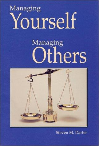 Managing Yourself Managing Others by Steven M. Darter