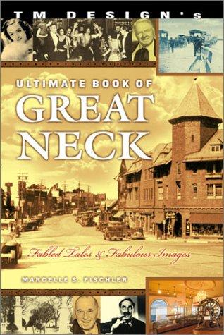 TM Design's Ultimate Book of Great Neck by Marcelle S. Fischler
