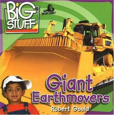 Giant Earth Movers (Big Stuff) by Robert Gould