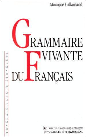 Grammaire vivante du franc ʹais by Monique Callamand
