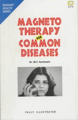 Magneto Therapy for Common Diseases by M. T. Santwani
