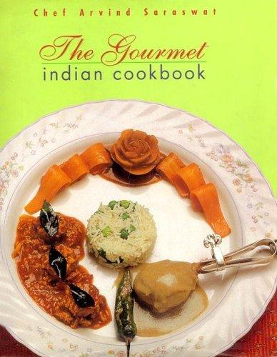 The Gourmet Indian Cookbook by Arvind Saraswat