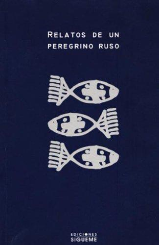 Relatos De Un Peregrino Ruso/ Tales of a Russian Pilgrim (Ichthys) by Anonimo