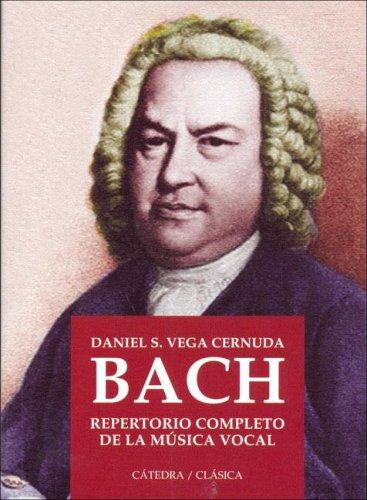 Bach Repertorio Completo De La Musica Vocal/Bach Complete Repertory of the Vocal Music (Catedra Clasica) by Daniel Vega Cernuda