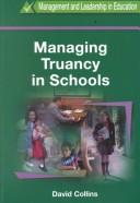Managing truancy in schools by Collins, David
