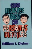 Como llevarse bien con personas difíciles by William J. Diehm