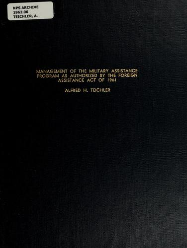 Management of the Military Assistance Program as authorized by the Foreign Assistance Act of 1961 by Alfred H. Teichler
