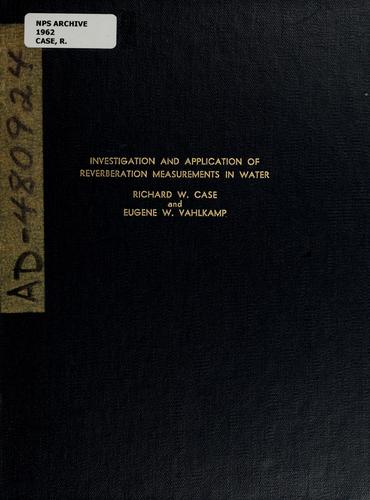 Investigation and application of reverberation measurements in water by Richard W. Case