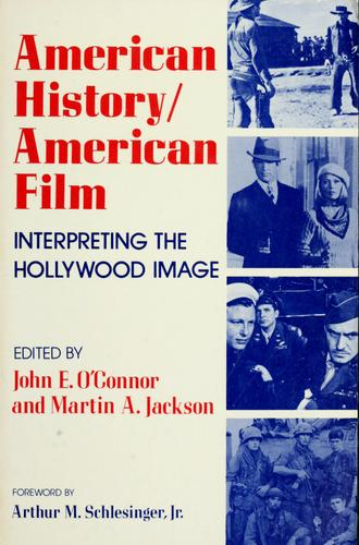 American history/American film by edited by John E. O'Connor and Martin A. Jackson ; foreword by Arthur M. Schlesinger, Jr.