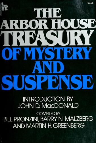 The Arbor House treasury of mystery and suspense by compiled by Bill Pronzini, Barry N. Malzberg, and Martin H. Greenberg ; with an introduction by John D. MacDonald.