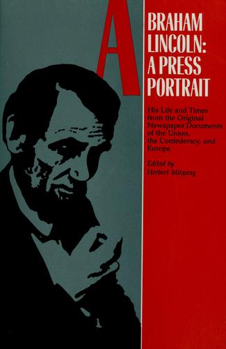 Abraham Lincoln, a press portrait by edited by Herbert Mitgang.