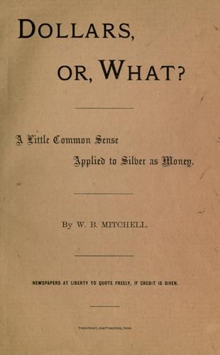 Dollars, or, what? by W. B. Mitchell