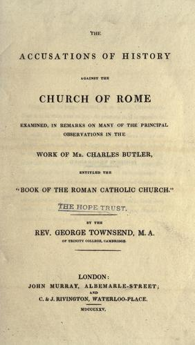 The accusations of history against the Church of Rome by George Townsend