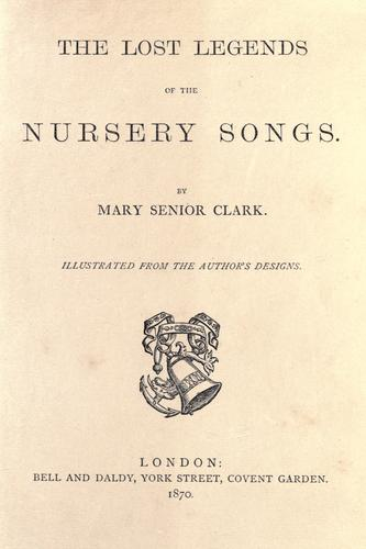 The lost legends of the nursery songs by Mary Senior Clark