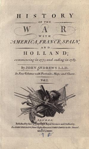 History of the war with America, France, Spain and Holland by Andrews, John