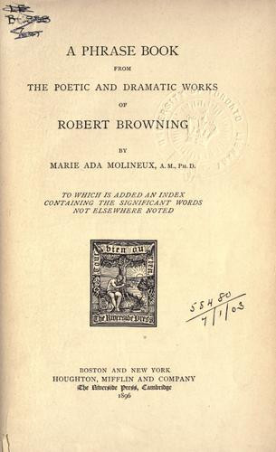 A phrase book from the poetic and dramatic works of Robert Browning, to which is added an index containing the significant words not elsewhere noted by
