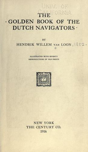 The golden book of the Dutch navigators by Hendrik Willem Van Loon
