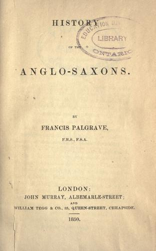 History of the Anglo-Saxons by Palgrave, Francis Sir