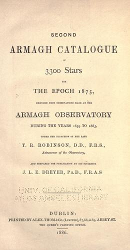 Second Armagh catalogue of 3300 stars for the epoch 1875, deduced from observations made at the Armagh Observatory during the years 1859 to 1893, under the direction of the late T. R. Robinson, astronomer of the observatory, and prepared for publication by his successor J. L. E. Dreyer by