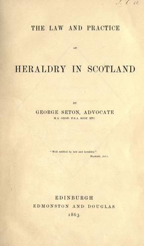 The law and practice of heraldry in Scotland. by George Seton
