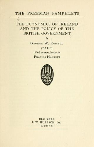 The economics of Ireland and the policy of the British government by George William Russell
