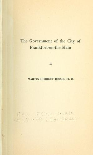 The government of the city of Frankfort-on-the Main by Martin Herbert Dodge