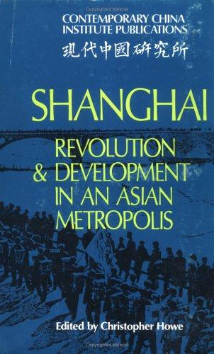 Shanghai, revolution and development in an Asian metropolis by Christopher Howe