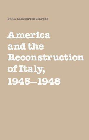 America and the Reconstruction of Italy, 19451948 by John Lamberton Harper