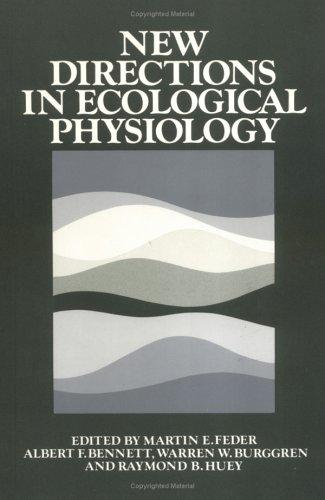 New directions in ecological physiology by editors, Martin E. Feder ... [et al.].
