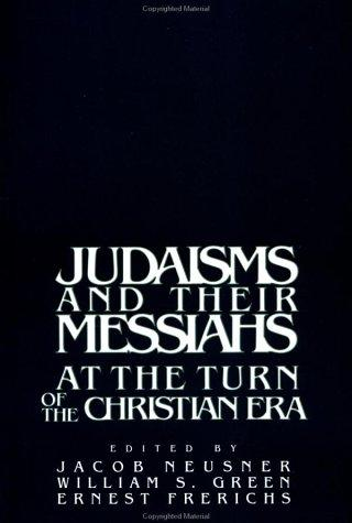 Judaism and their Messiahs at the turn of the christian Era by
