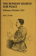 The Russian search for peace, February-October 1917 by Rex A. Wade