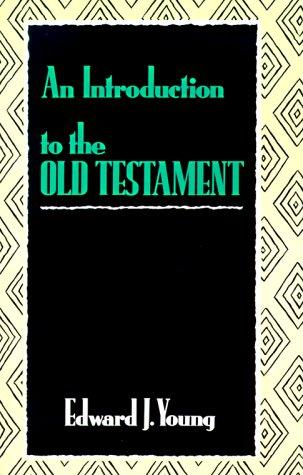 An Introduction to the Old Testament by Edward J. Young