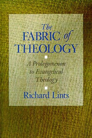Fabric of Theology: A Prolegomenon to Evangelical Theology by Lints, Richard